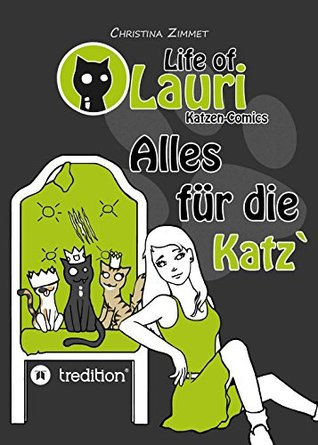 Life of Lauri - Katzen Comics: Alles für die Katz` Christina Zimmet