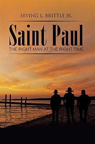 Saint Paul: The Right Man at the Right Time  by  Irving L. Brittle Jr.