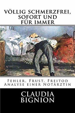 voellig schmerzfrei, sofort und fuer immer  by  Claudia Bignion