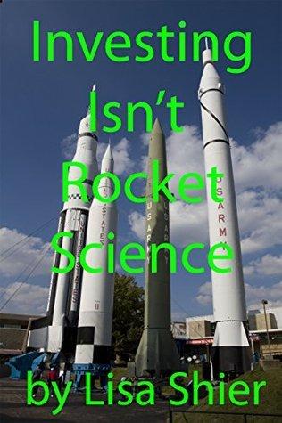 Investing Isnt Rocket Science Lisa Shier