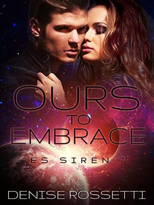 Ours to Embrace: ES Siren 7 Denise Rossetti