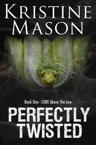 Perfectly Twisted (CORE Above the Law, #1)  by  Kristine Mason