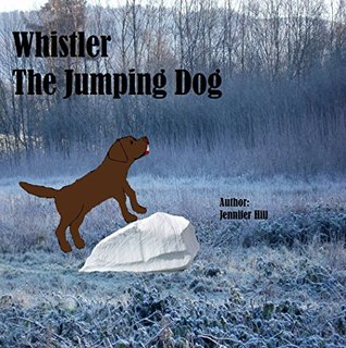 Whistler The Jumping Dog  by  Jennifer Hill