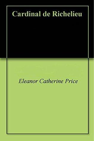 Cardinal de Richelieu Eleanor Catherine Price
