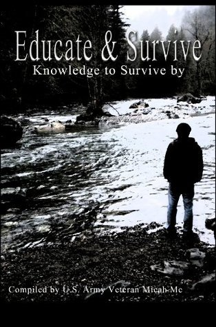 Educate and Survive: A compilation of Survival Knowledge Micah Mc