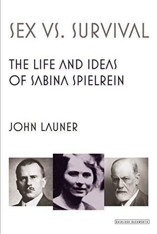 Sex Versus Survival: The Life and Ideas of Sabina Spielrein John Launer