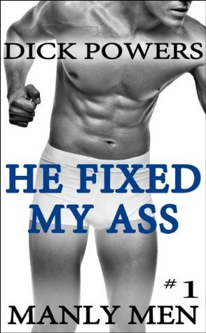 He Fixed My Ass (Manly Men #1) Dick Powers