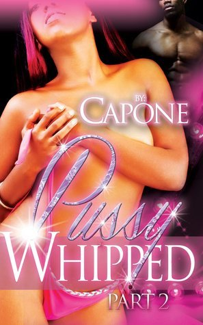 Pussy Whipped Part 2  by  Capone