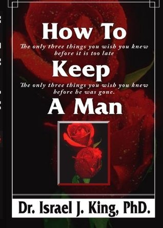 How To Keep A Man Israel J. King