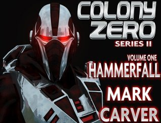 Hammerfall (Colony Zero II #1)  by  Mark Carver
