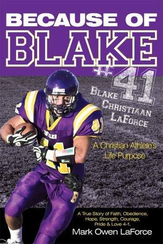 Because of BLAKE #41: Blake Christiaan LaForce A Christian Athletes Life Purpose. Mark Owen Laforce