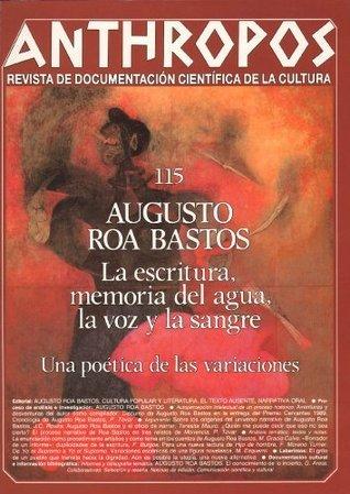 Augusto Roa Bastos. La escritura, memoria del agua, la voz y la sangre. Una poética de las variaciones  by  VV.AA.