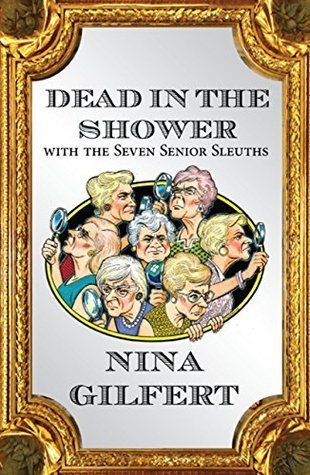 Dead in the Shower with the Seven Senior Sleuths  by  Nina Gilfert