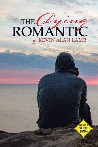 The Dying Romantic Kevin Alan Lamb