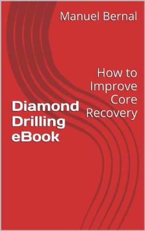 Diamond Drilling eBook (How to Improve Core Recovery Series 2.0 1)  by  Manuel Bernal
