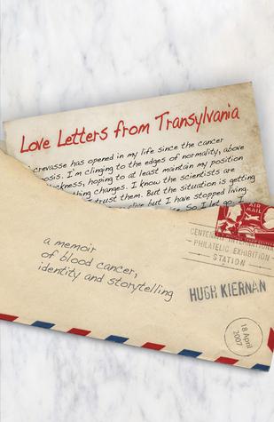 Love Letters from Transylvania: A Memoir of Blood Cancer, Identity and Storytelling Hugh Kiernan