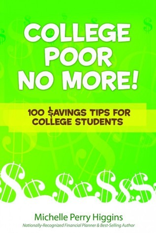 College Poor No More: 100 $avings Tips for College Students Michelle Perry Higgins