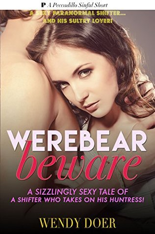 Werebear Beware: A Beautiful Were Beasts Short Story (Alpha Male Were Bear Shifter Adult Romance - Super Hot Seeding Paranormal Erotica)  by  Wendy Doer