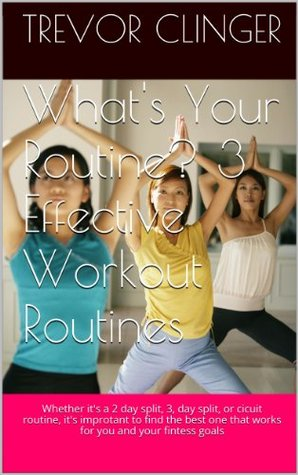 Whats Your Routine? 3 Effective Workout Routines  by  Trevor Clinger