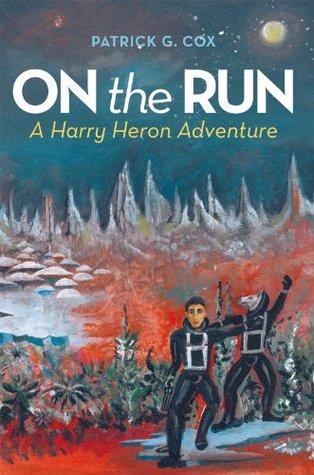 On the Run: A Harry Heron Adventure Patrick G. Cox