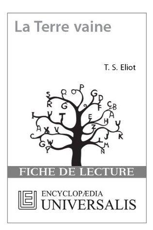 La Terre vaine de T.S. Eliot (Les Fiches de lecture dUniversalis) ( Encyclopædia Universalis