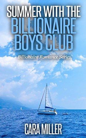 Summer with the Billionaire Boys Club (Billionaire Romance Series Book 4) Cara Miller