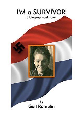 Im a Survivor: A Young Netherlanders World War II  by  Gail Rümelin
