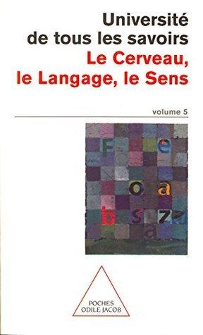 Volume 05 : Le Cerveau, le Langage, le Sens Université de tous les savoirs
