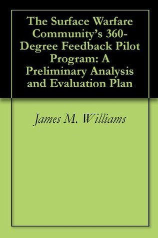 The Surface Warfare Communitys 360-Degree Feedback Pilot Program: A Preliminary Analysis and Evaluation Plan  by  James M. Williams