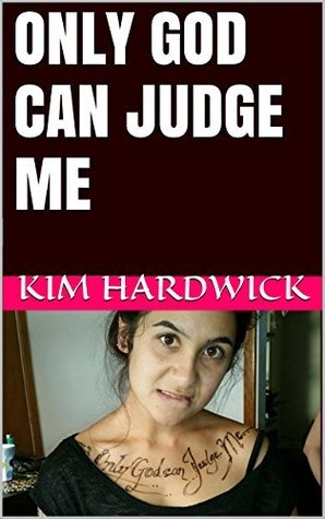 ONLY GOD CAN JUDGE ME Kim Hardwick