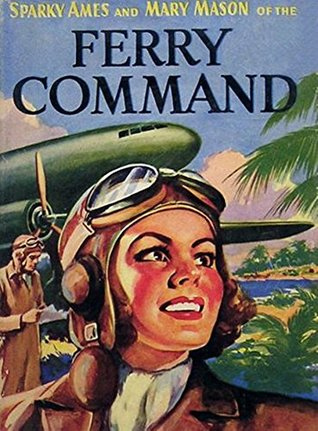 Sparky Ames of the Ferry Command: Mary Mason of the Ferry Command  by  Roy J. Snell