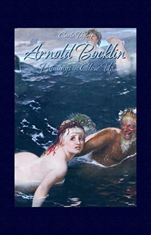 Arnold Bocklin: Paintings in Close Up  by  Carla Tagloff