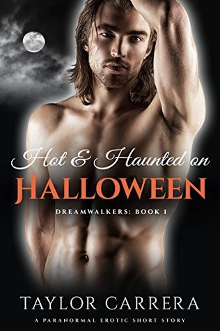 Hot and Haunted on Halloween: A Paranormal Erotic Short Story Taylor Carrera