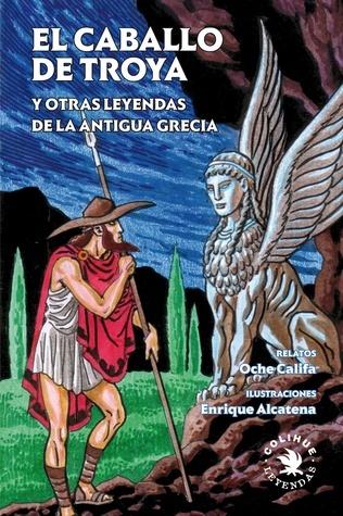 El Caballo de Troya y otras leyendas de la antigua Grecia  by  Oche Califa