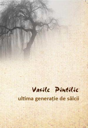 ultima generație de sălcii Vasile Pintilie