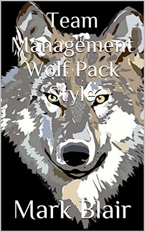 Team Management Wolf Pack Style  by  Mark Blair