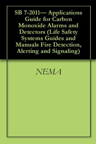SB 7-2011- Applications Guide for Carbon Monoxide Alarms and Detectors (Life Safety Systems Guides and Manuals Fire Detection, Alerting and Signaling Book 5)  by  Nema