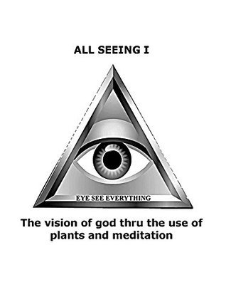 All Seeing I: The vision of god thru the use of plants and meditation Herb