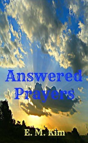 Answered Prayers E. M. Kim