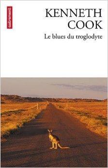 Le blues du troglodyte  by  Kenneth Cook