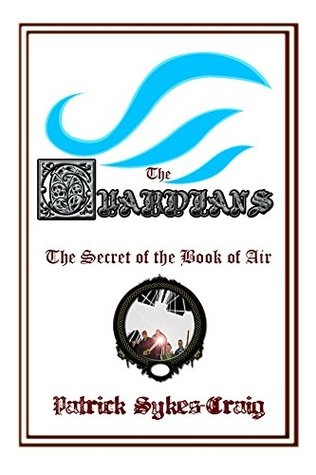 The Guardians: The Secret of the Book of Air Patrick Sykes-Craig