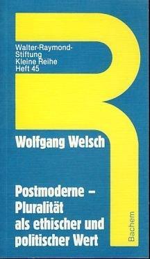 Postmoderne: Pluralität als ethischer und politischer Wert Wolfgang Welsch