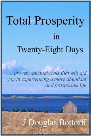 Total Prosperity in Twenty-Eight Days J. Douglas Bottorff