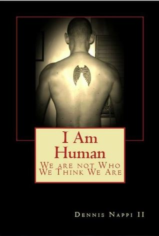 I Am Human & We Are Not Who We Think We ARe Dennis Nappi II