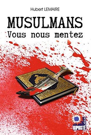 Musulmans vous nous mentez  by  Hubert LEMAIRE