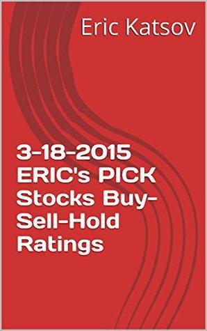 3-18-2015 ERICs PICK Stocks Buy-Sell-Hold Ratings Eric Katsov