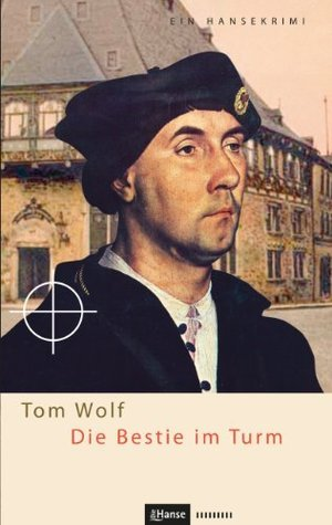 Die Bestie im Turm (Hansekrimi 2)  by  Tom Wolf