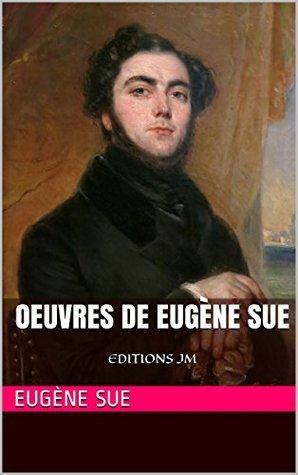 Oeuvres de Eugène Sue: EDITIONS JM Eugène Sue