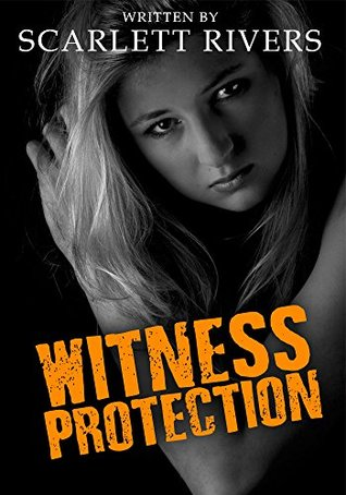 Witness Protection: A Romantic Suspense Novel Filled With Adventure & Thrills  by  Scarlett Rivers