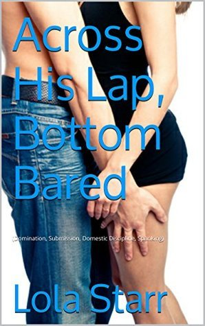 Across His Lap, Bottom Bared:  by  Lola Starr